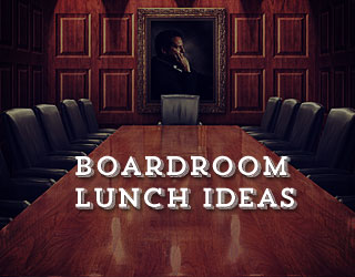 Boardroom Lunch Ideas